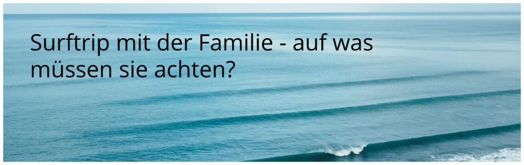 Surftrip mit der Familie - auf was müssen Sie achten